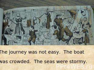 The journey was not easy. The boat was crowded. The seas were stormy.