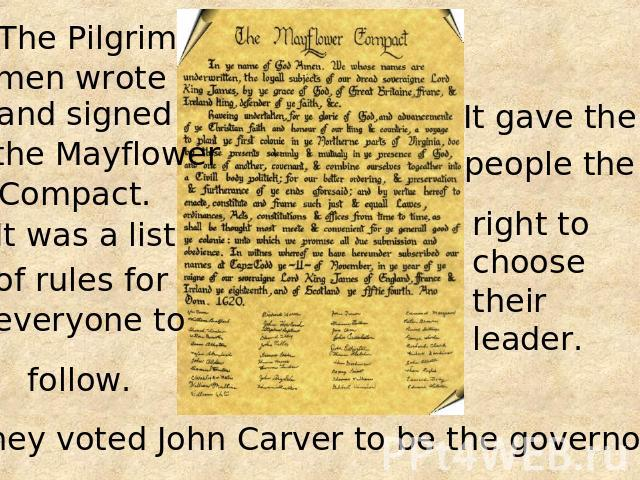 The Pilgrim the Mayflower Compact. of rules for everyone to people the right to choose their leader. They voted John Carver to be the governor.