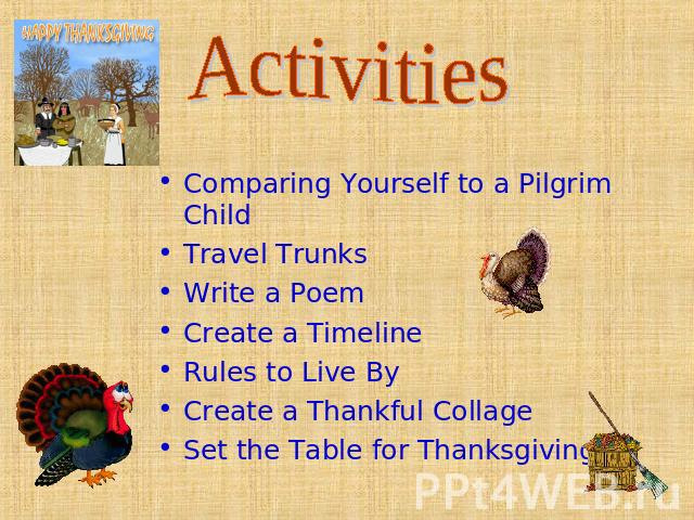 Activities Comparing Yourself to a Pilgrim Child Travel Trunks Write a Poem Create a Timeline Rules to Live By Create a Thankful Collage Set the Table for Thanksgiving