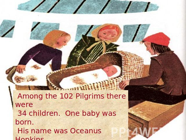 Among the 102 Pilgrims there were 34 children. One baby was born. His name was Oceanus Hopkins. Can you think why?