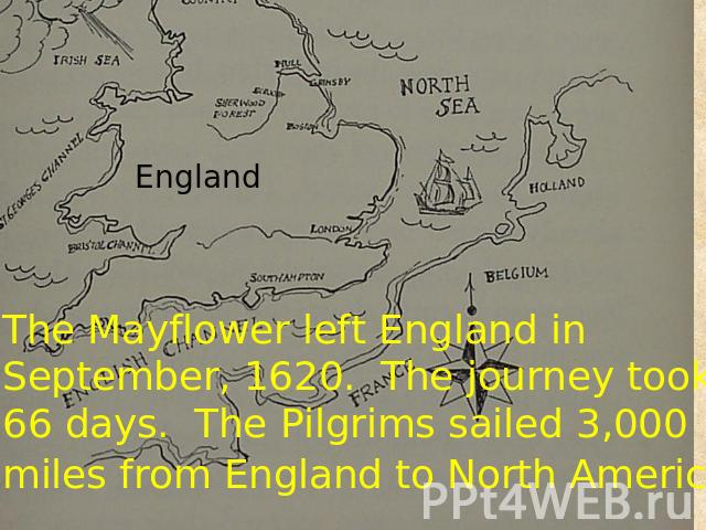 The Mayflower left England in September, 1620. The journey took 66 days. The Pilgrims sailed 3,000 miles from England to North America.