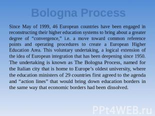 Bologna Process Since May of 1999, 46 European countries have been engaged in re