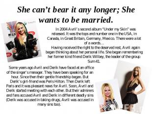 She can't bear it any longer; She wants to be married. In 2004 Avril's second al