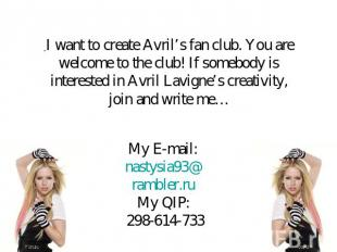 I want to create Avril's fan club. You are welcome to the club! If somebody is i