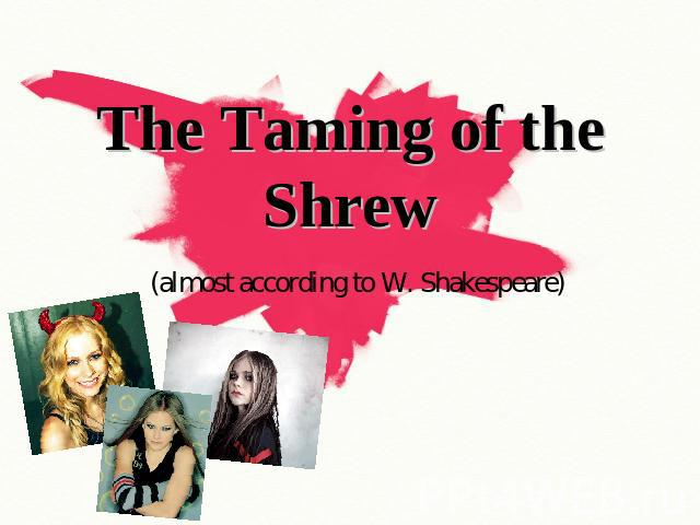 The Taming of the Shrew (almost according to W. Shakespeare)