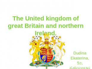 The United kingdom of great Britain and northern Ireland.DudinaEkaterina, 5а,Kal