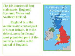 The UK consists of four main parts: England, Scotland, Wales and Northern Irelan