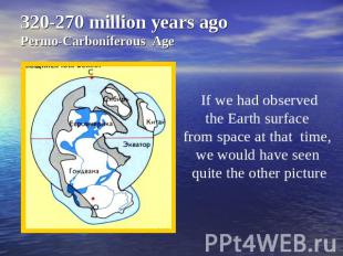 320-270 million years agoPermo-Carboniferous Age If we had observedthe Earth sur