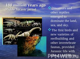 180 million years ago Middle Jurassic period Dinosaurs and other reptiles emerge