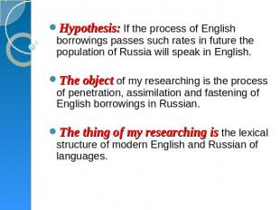 Hypothesis: If the process of English borrowings passes such rates in future the