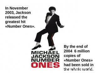 In November 2003, Jackson released the greatest hit «Number Ones». By the end of