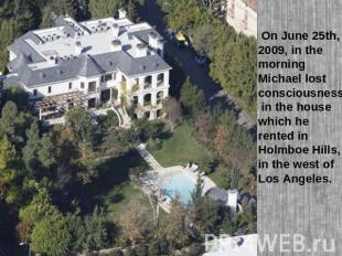 On June 25th, 2009, in the morning Michael lost consciousness in the house which