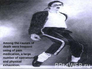 Among the causes of death were frequent using of pain medication, a large number
