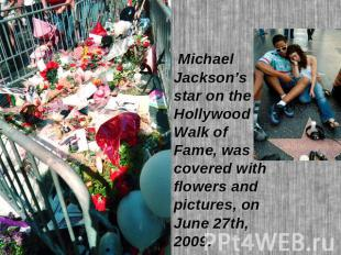 Michael Jackson's star on the Hollywood Walk of Fame, was covered with flowers a