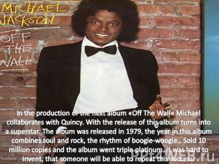 In the production of the next album «Off The Wall» Michael collaborates with Qui