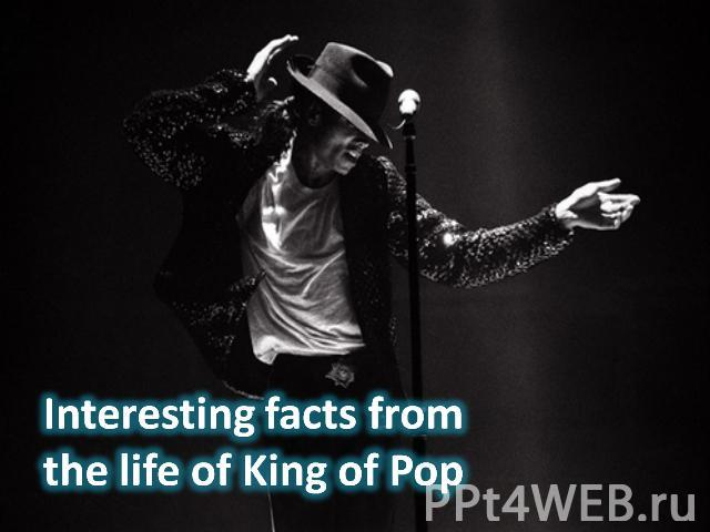 Interesting facts from the life of King of Pop