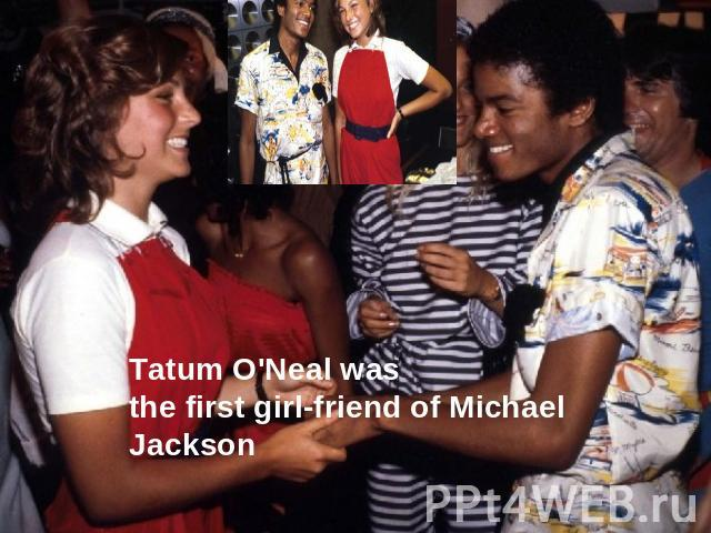 Tatum O'Neal was the first girl-friend of Michael Jackson