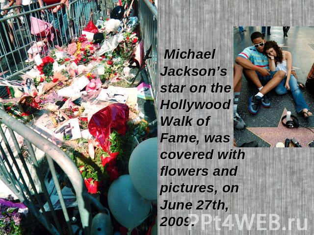 Michael Jackson's star on the Hollywood Walk of Fame, was covered with flowers and pictures, on June 27th, 2009.