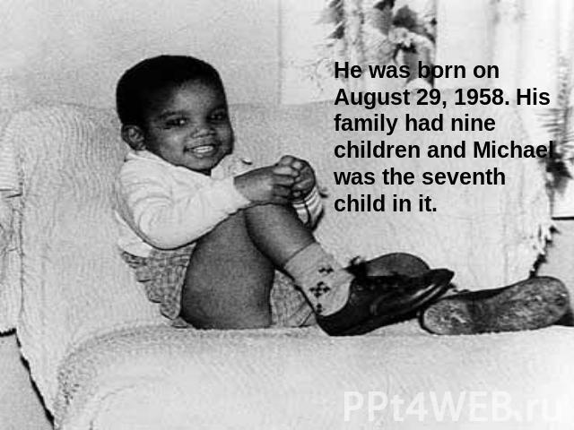 He was born on August 29, 1958. His family had nine children and Michael was the seventh child in it.