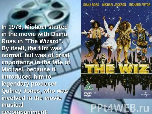 In 1978, Michael started in the movie with Diana Ross in
