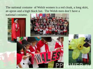 The national costume of Welsh women is a red cloak, a long skirt, an apron and a