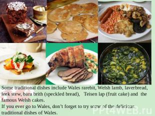 Some traditional dishes include Wales rarebit, Welsh lamb, laverbread, leek stew