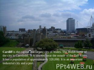 Cardiff is the capital and largest city of Wales. The Welsh name of the city is
