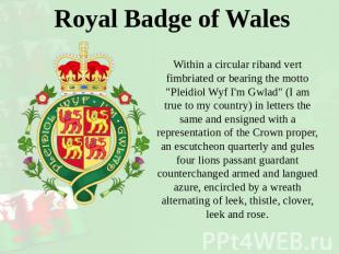 Royal Badge of Wales Within a circular riband vert fimbriated or bearing the mot