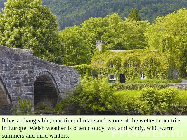 It has a changeable, maritime climate and is one of the wettest countries in Europe. Welsh weather is often cloudy, wet and windy, with warm summers and mild winters.