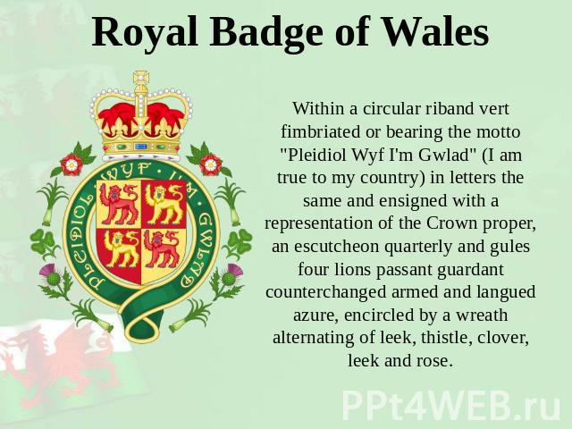 Royal Badge of Wales Within a circular riband vert fimbriated or bearing the motto