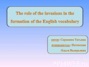 The role of the invasions in the formation of the English vocabulary автор: Соро