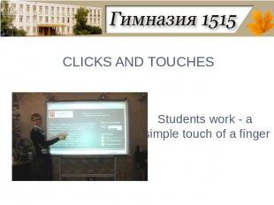 CLICKS AND TOUCHESStudents work - a simple touch of a finger