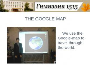 THE GOOGLE-MAPWe use the Google-map to travel through the world.