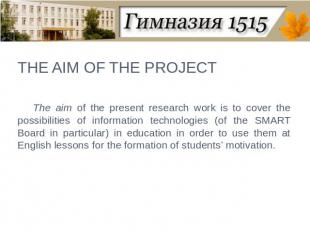 THE AIM OF THE PROJECT The aim of the present research work is to cover the poss