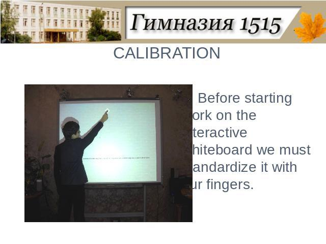 CALIBRATIONBefore starting work on the interactive whiteboard we must standardize it with our fingers.
