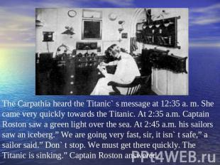 The Carpathia heard the Titanic` s message at 12:35 a. m. She came very quickly