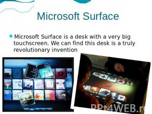 Microsoft Surface Microsoft Surface is a desk with a very big touchscreen. We ca
