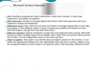 Microsoft Surface Features Main interface components: Direct interaction, multi-