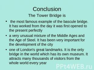 Conclusion The Tower Bridge is the most famous example of the bascule bridge. It