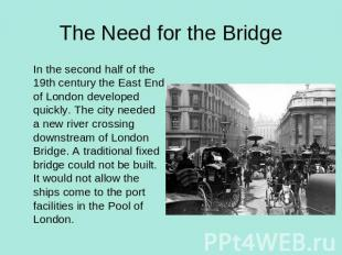 The Need for the Bridge In the second half of the 19th century the East End of L