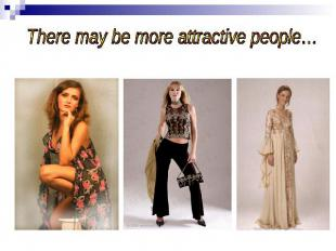 There may be more attractive people…