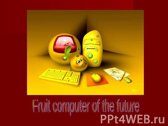 Fruit computer of the future
