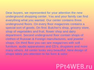 Dear buyers, we represented for your attention the new underground shopping cent