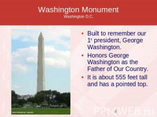 Washington MonumentWashington D.C. Built to remember our 1st president, George W