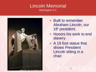 Lincoln MemorialWashington D.C. Built to remember Abraham Lincoln, our 16th pres