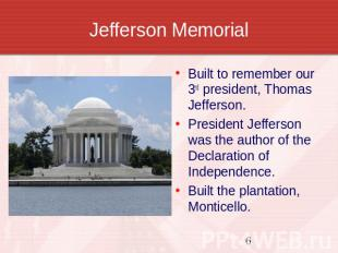 Jefferson Memorial Built to remember our 3rd president, Thomas Jefferson.Preside