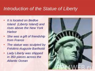 Introduction of the Statue of Liberty It is located on Bedloe Island (Liberty Is