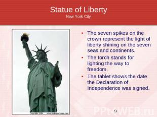 Statue of LibertyNew York City The seven spikes on the crown represent the light