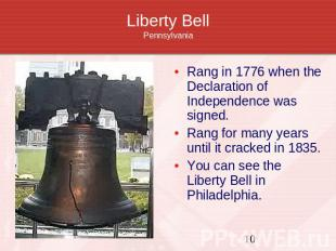Liberty BellPennsylvania Rang in 1776 when the Declaration of Independence was s