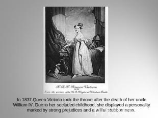 In 1837 Queen Victoria took the throne after the death of her uncle William IV.